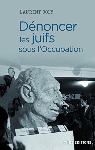 Dénoncer les Juifs sous l'Occupation par Laurent Joly