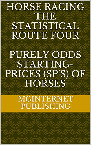 HORSE RACING THE STATISTICAL ROUTE FOUR PURELY ODDS STARTING