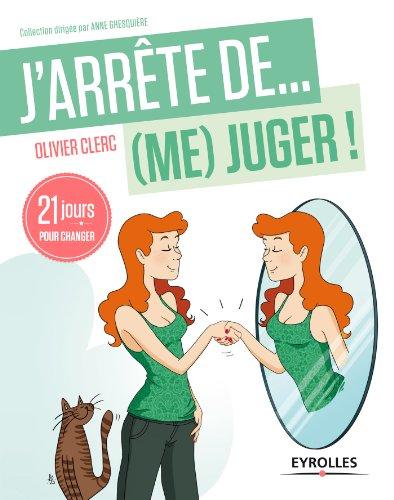 J'arrête de (me) juger !: 21 jours pour changer (J'arrête de...) (French Edition)