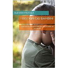 I bisogni dei bambini: educare in maniera efficace imparando ad ascoltare (Italian Edition)