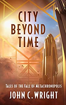 City Beyond Time: Tales of the Fall of Metachronopolis by [Wright, John C.]