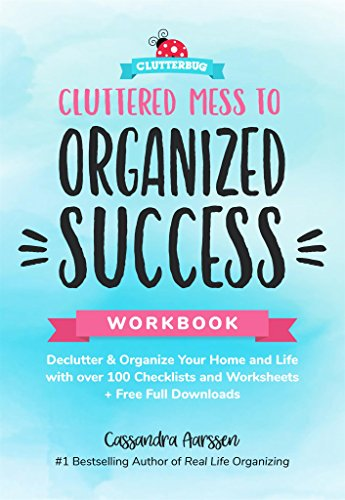 Cluttered Mess to Organized Success Workbook: Declutter and Organize your Home and Life with over 100 Checklists and Worksheets (Plus Free Full Downloads) (English Edition)