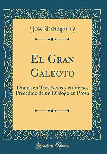 El Gran Galeoto: Drama en Tres Actos y en Verso, Precedido de un Diálogo en Prosa (Classic Reprint) por José Echegaray