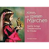 Komm, wir spielen Märchen: Sechs fertige Theaterstücke für Kinder