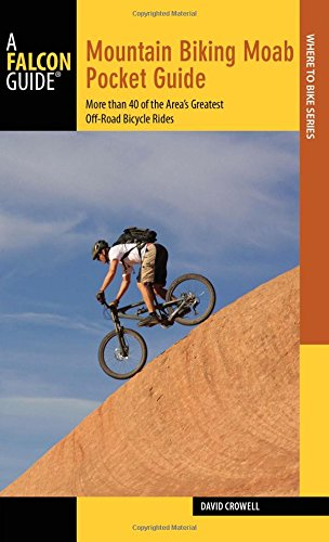 Mountain Biking Moab Pocket Guide: More than 40 of the Area's Greatest Off-Road Bicycle Rides (Regional Mountain Biking)