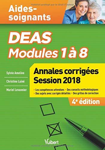 DEAS Modules 1 à 8 Annales corrigées Session 2018 : Compétences attendues - Conseils méthologiques - Sujets avec corrigés détaillés par Sylvie Ameline