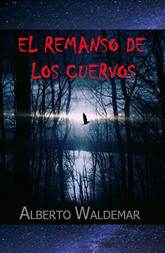 EL REMANSO DE LOS CUERVOS por ALBERTO WALDEMAR