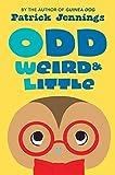 Odd, Weird & Little (Fiction - Middle Grade)