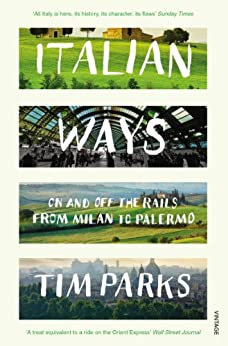 Italian Ways: On and Off the Rails from Milan to Palermo von [Parks, Tim]