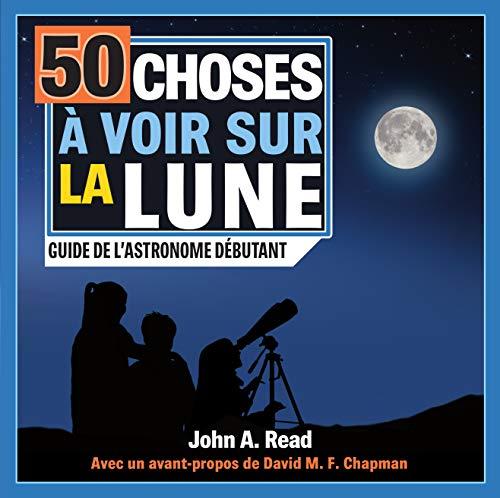 Couverture du livre 50 choses à voir sur la Lune: Guide de l'astronome débutant