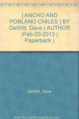 [ ANCHO AND POBLANO CHILES ] BY DeWitt, Dave ( AUTHOR )Feb-20-2013 ( Paperback ) (Poblano Chiles)