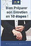 Bien Préparer Son Entretien En 10 Etapes: Comment bien préparer son entretien d'embauche en étant efficace ?...