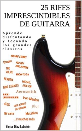 25 riffs imprescindibles de guitarra: Aprende disfrutando y tocando los grandes clásicos de [Lobaton