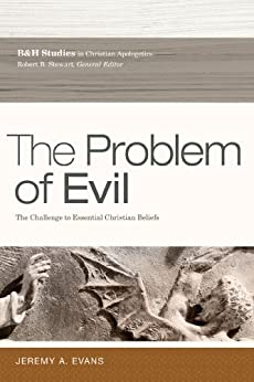 The Problem of Evil: The Challenge to Essential Christian Beliefs (B&h Studies in Christian Apologetics) di [Evans, Jeremy A.]