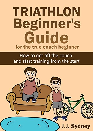 Triathlon Beginner's Guide For The True Couch Beginner: How to get off the couch and start training from the start (English Edition) por J.J. Sydney