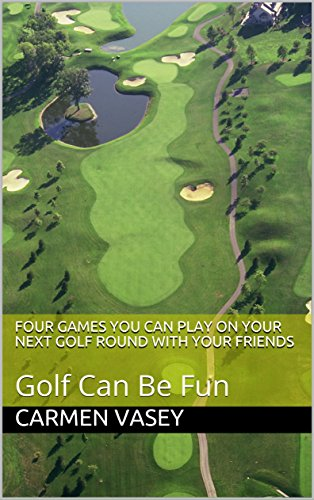 Four Games You Can Play on Your Next Golf Round with Your Friends: Golf Can Be Fun (English Edition) por Carmen Vasey