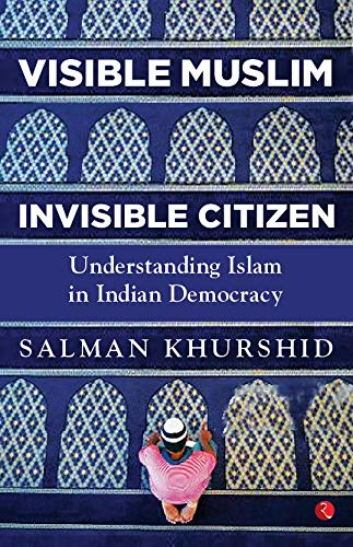 VISIBLE MUSLIM, INVISIBLE CITIZEN: Understanding Islam in Indian Democracy