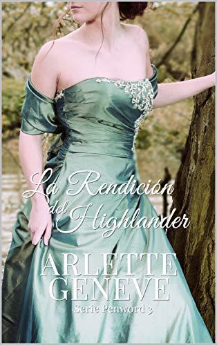 Leer Gratis La Rendición del Highlander (Penword nº 3) de Arlette Geneve