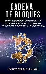 Cadena de bloques: La guía para entender todo lo referente a la cadena de bloques, Bitcoin, criptomonedas, contratos inteligentes y el futuro del dinero. (Spanish Edition)