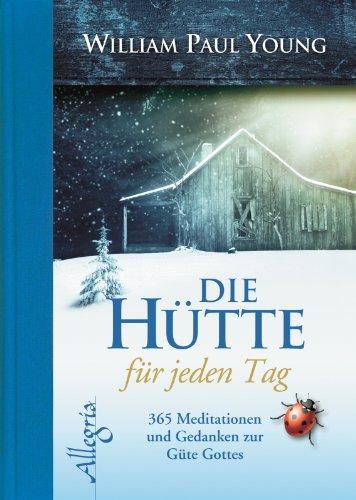 Buchseite und Rezensionen zu 'DIE HÜTTE für jeden Tag: 365 Meditationen und Gedanken zur Güte Gottes' von William Paul Young