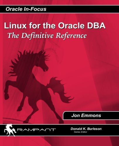 Linux for the Oracle DBA: The Definitive Reference (Oracle In-Focus series) (Volume 40) by Jon Emmons (2010-12-01) par Jon Emmons
