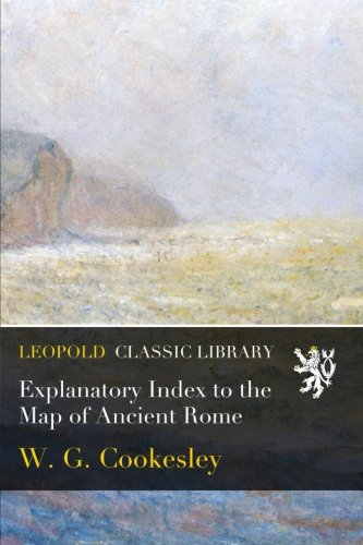 Explanatory Index to the Map of Ancient Rome por W. G. Cookesley