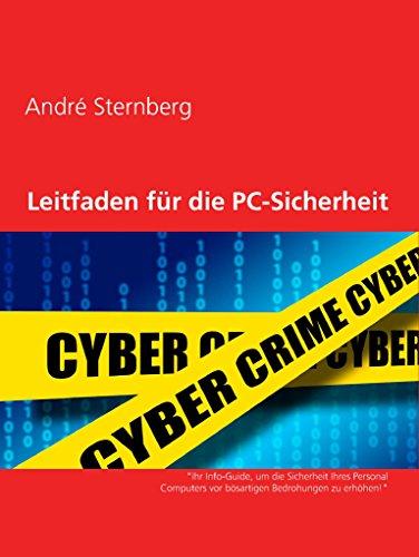 """Leitfaden für die PC-Sicherheit: """"Ihr Info-Guide, um die Sicherheit Ihres Personal Computers vor bösartigen Bedrohungen zu erhöhen!"""""""