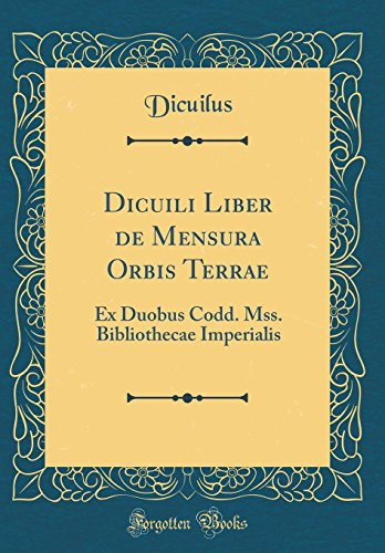 Dicuili Liber de Mensura Orbis Terrae: Ex Duobus Codd. Mss. Bibliothecae Imperialis (Classic Reprint) par Dicuilus Dicuilus
