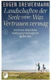 Landschaften der Seele oder: Was Vertrauen vermag - Grimms Märchen tiefenpsychologisch gedeutet