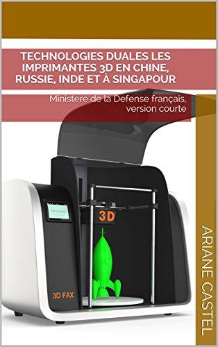 Technologies duales les imprimantes 3D en Chine, Russie, Inde et à Singapour