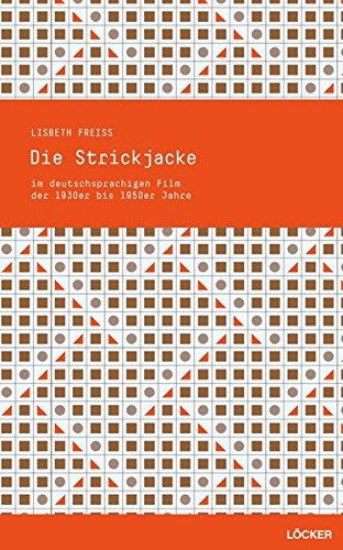 Die Strickjacke: Mode- und Mediengeschichte und Semiologie im deutschsprachigen Spielfilm der 1930er bis 1950er Jahre
