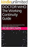 DOCTOR WHO The Working Continuity Guide: How to make sense of all 26 seasons of the original classic television series