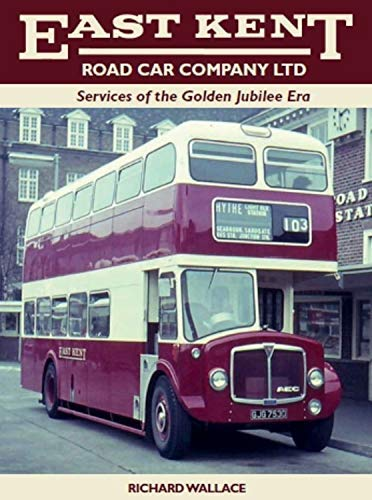 East Kent Road Car Company Ltd: Services of the Golden Jubilee Era (English Edition)