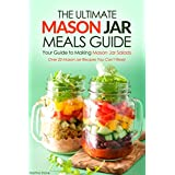 The Ultimate Mason Jar Meals Guide, Your Guide to Making Mason Jar Salads: Over 25 Mason Jar Recipes You Can't Resist (English Edition)