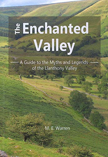 The Enchanted Valley: A Guide to the Myths and Legends of the Llanthony Valley (English Edition)