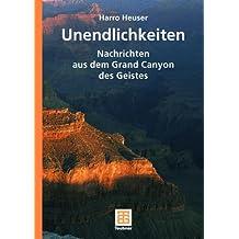 Unendlichkeiten: Nachrichten aus dem Grand Canyon des Geistes