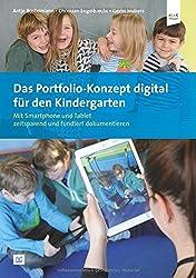Das Portfolio-Konzept digital für den Kindergarten: Mit Smartphone und Tablet zeitsparend und fundiert dokumentieren