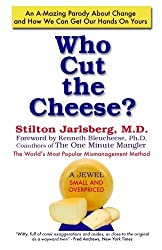 Who Cut The Cheese?: An A-Mazing Parody About Change and How We Can Get Our Hands On Yours by Stilton Jarlsberg M.D. (2010-10-22)