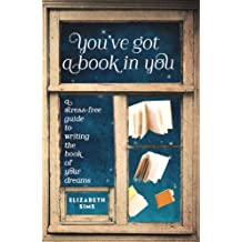 You've Got a Book in You: A Stress-Free Guide to Writing the Book of Your Dreams (English Edition)