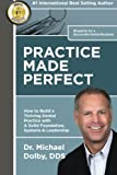 Practice Made Perfect: How to Build a Thriving Dental Practice with A Solid Foundation, Systems & Leadership