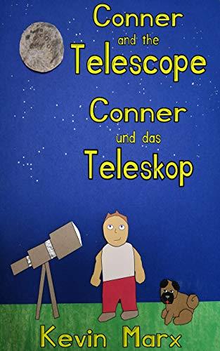 Conner and the Telescope Conner und das Teleskop: Children's Bilingual Picture Book: English, German (English Edition)
