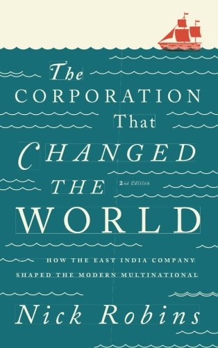 The Corporation That Changed the World: How the East India Company Shaped the Modern Multinational por Nick Robins