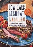 Kochbuch: Low Carb High Fat - Grillen. Die besten LCHF-Grillrezepte für eine kalorienarme Diät. Fisch, Fleisch, Dips, Desserts und coole Drinks.