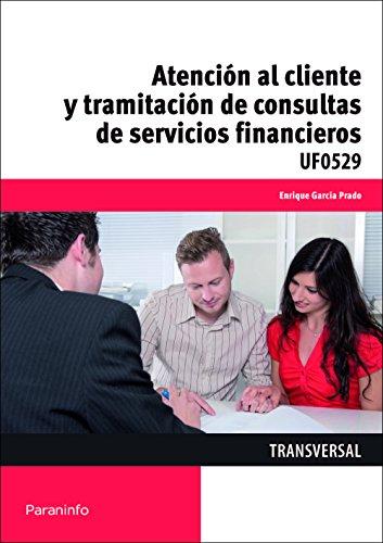 Atención al cliente y tramitación de consultas de servicios financieros (Cp - Certificado Profesionalidad) por ENRIQUE GARCÍA PRADO