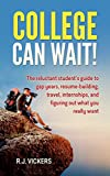 College Can Wait!: The reluctant student's guide to gap years, resume-building, travel, internships, and figuring out what you really want (English Edition)