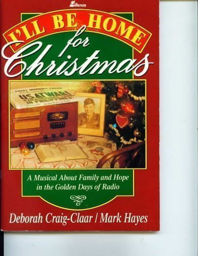 I'll Be Home for Christmas: A Musical About Family and Hope in the Golden Days of Radio by Deborah Craig-Claar (1994-06-09)