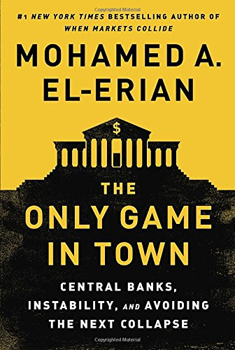 the-only-game-in-town-central-banks-instability-and-avoiding-the-next-collapse