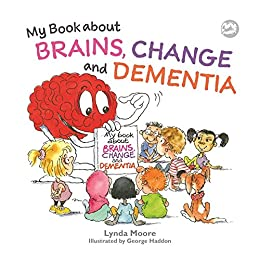My Book about Brains, Change and Dementia: What is Dementia and What Does it Do? by [Moore, Lynda]