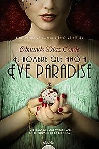 El hombre que amó a Eve Paradise par Edmundo Díaz Conde