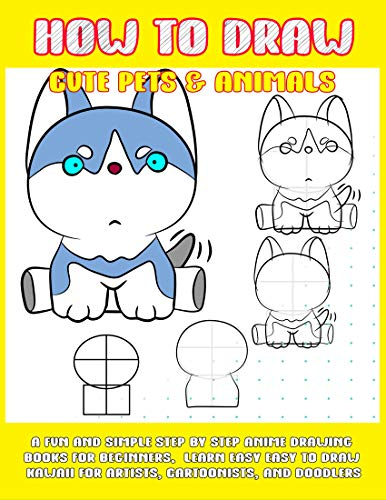 How To Draw Cute Pets & Animals: A Fun And Simple Step By Step Anime Drawing Books For Beginners.  Learn Easy To Draw Kawaii For Artists, Cartoonists, And Doodlers (English Edition)